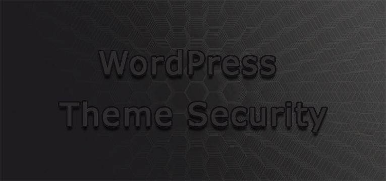 Follow These Tips For Better WordPress Theme Security?