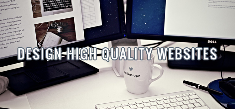 Design High Quality Websites
