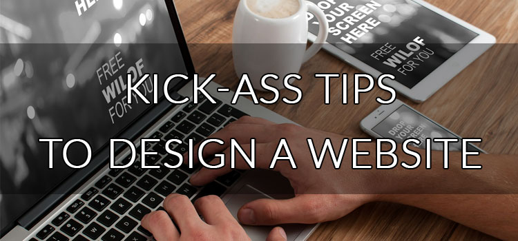 Kick Ass Tips to Design a Website